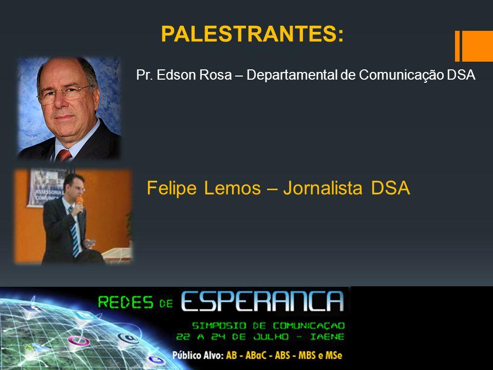 PALESTRANTES: Pr. Edson Rosa – Departamental de Comunicação DSA Felipe Lemos – Jornalista DSA