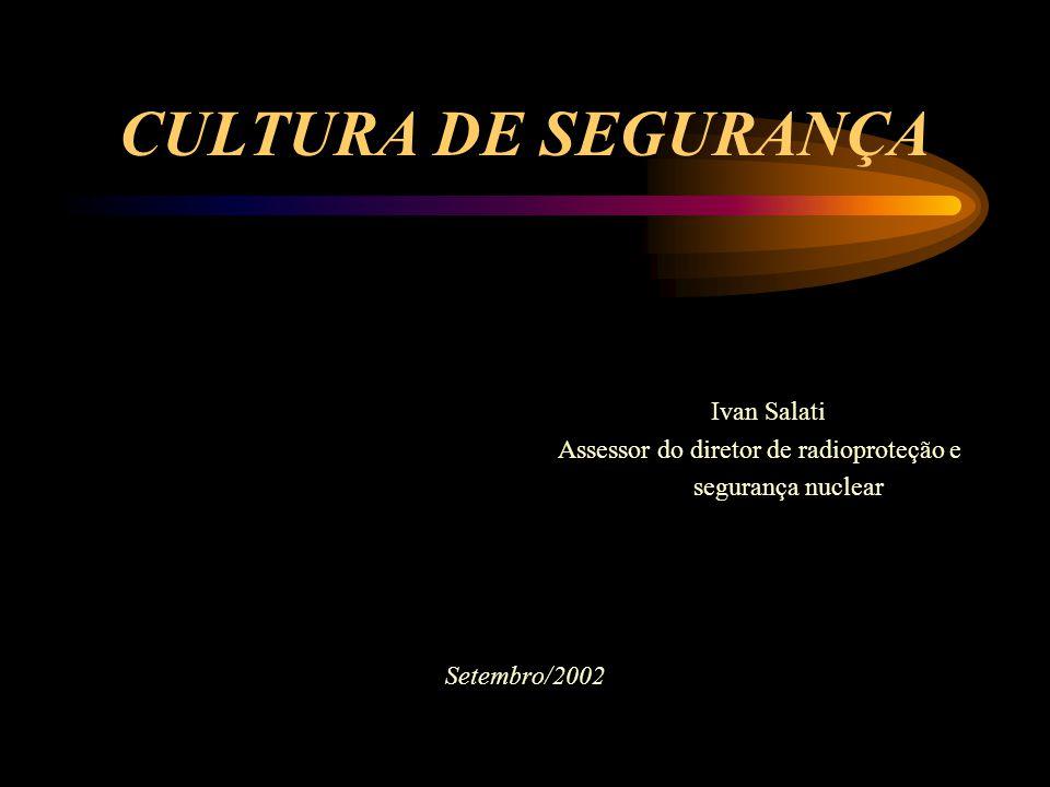 CULTURA DE SEGURANÇA Ivan Salati Assessor do diretor de radioproteção e segurança nuclear Setembro/2002