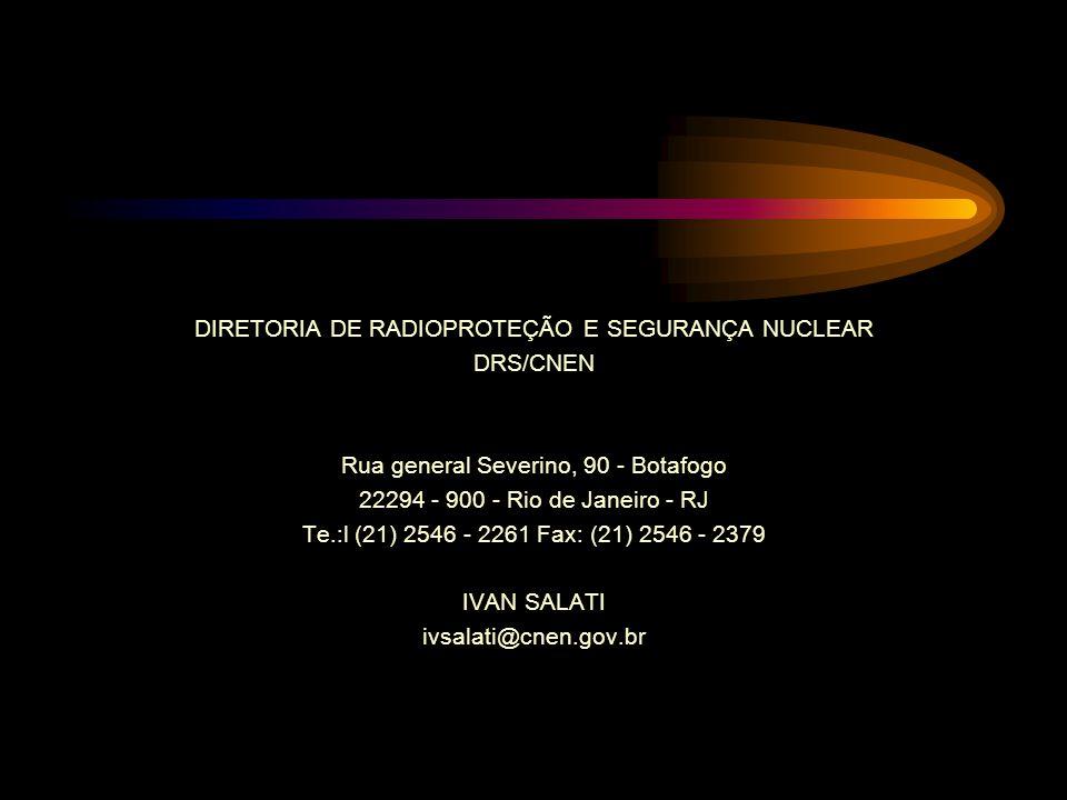 DIRETORIA DE RADIOPROTEÇÃO E SEGURANÇA NUCLEAR DRS/CNEN Rua general Severino, 90 - Botafogo 22294 - 900 - Rio de Janeiro - RJ Te.:l (21) 2546 - 2261 Fax: (21) 2546 - 2379 IVAN SALATI ivsalati@cnen.gov.br