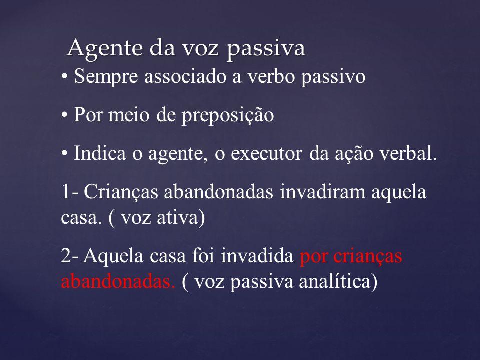 Agente da voz passiva Sempre associado a verbo passivo Por meio de preposição Indica o agente, o executor da ação verbal. 1- Crianças abandonadas inva