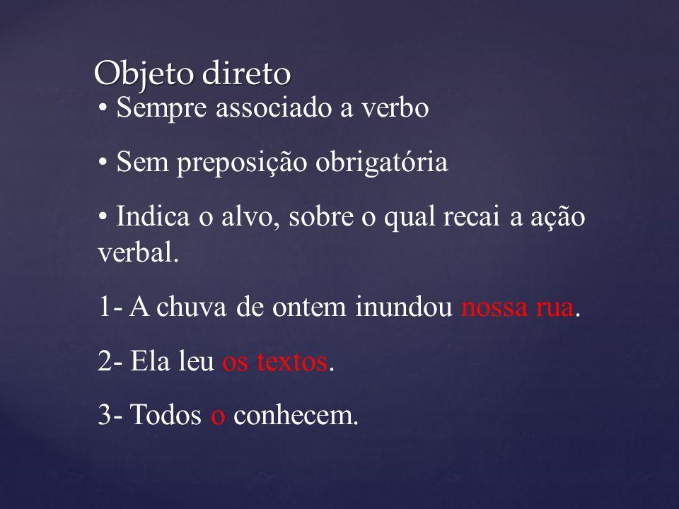 Objeto direto preposicionado A preposição é empregada por necessidade expressiva ou por razões morfossintáticas, mas nunca porque o verbo exige.