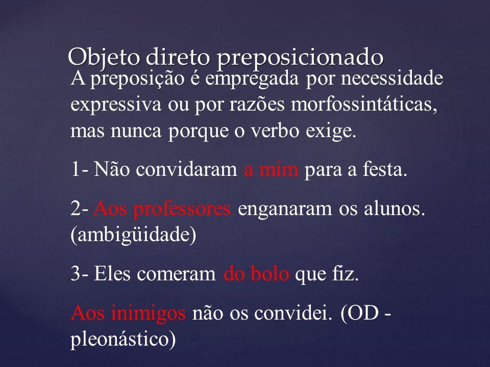 Objeto direto preposicionado A preposição é empregada por necessidade expressiva ou por razões morfossintáticas, mas nunca porque o verbo exige. 1- Nã