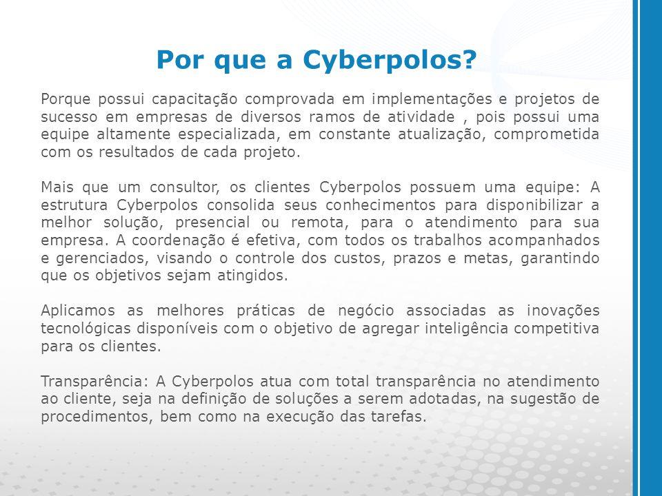 www.cyberpolos.com.br Por que a Cyberpolos? Porque possui capacitação comprovada em implementações e projetos de sucesso em empresas de diversos ramos