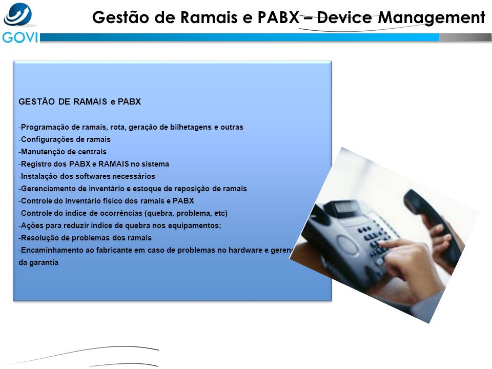 Gestão de Ramais e PABX – Device Management GESTÃO DE RAMAIS e PABX - Programação de ramais, rota, geração de bilhetagens e outras - Configurações de