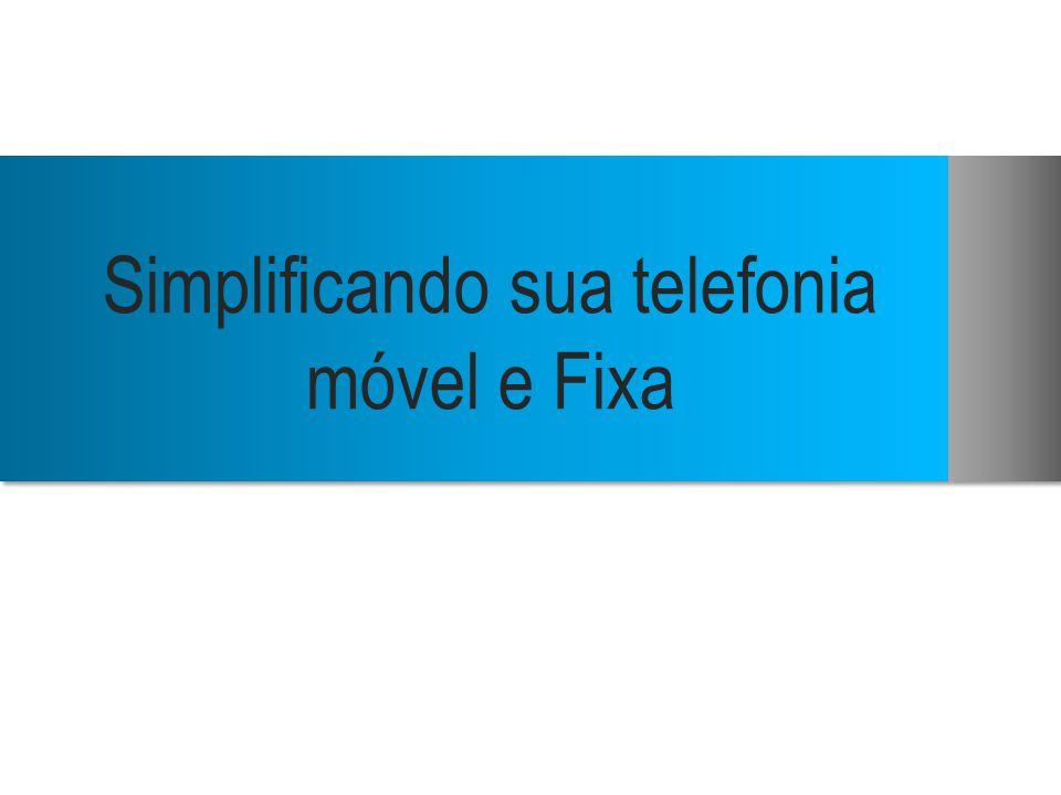 Simplificando sua telefonia móvel e Fixa