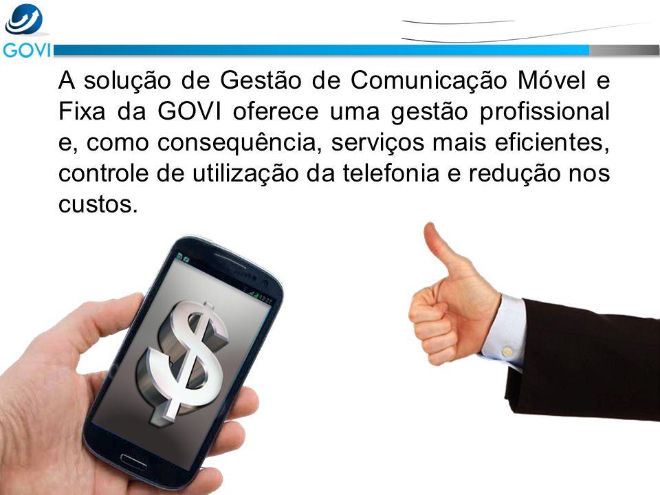 A solução de Gestão de Comunicação Móvel e Fixa da GOVI oferece uma gestão profissional e, como consequência, serviços mais eficientes, controle de ut