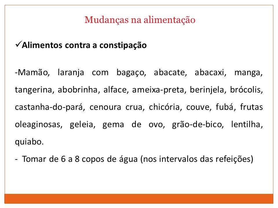 Mudanças na alimentação Alimentos contra a constipação -Mamão, laranja com bagaço, abacate, abacaxi, manga, tangerina, abobrinha, alface, ameixa-preta