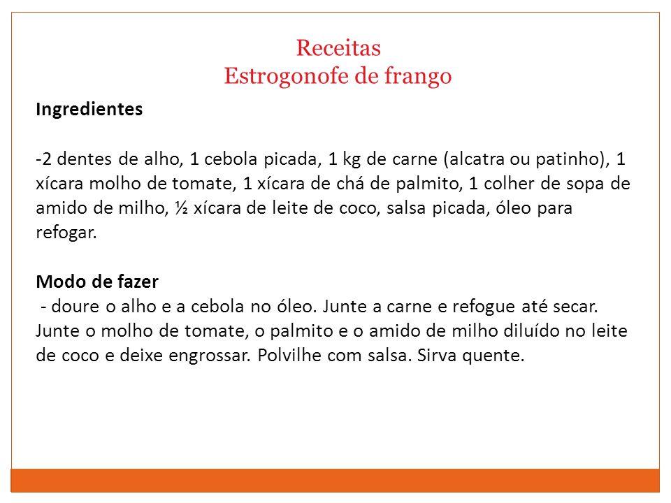 Receitas Estrogonofe de frango Ingredientes -2 dentes de alho, 1 cebola picada, 1 kg de carne (alcatra ou patinho), 1 xícara molho de tomate, 1 xícara
