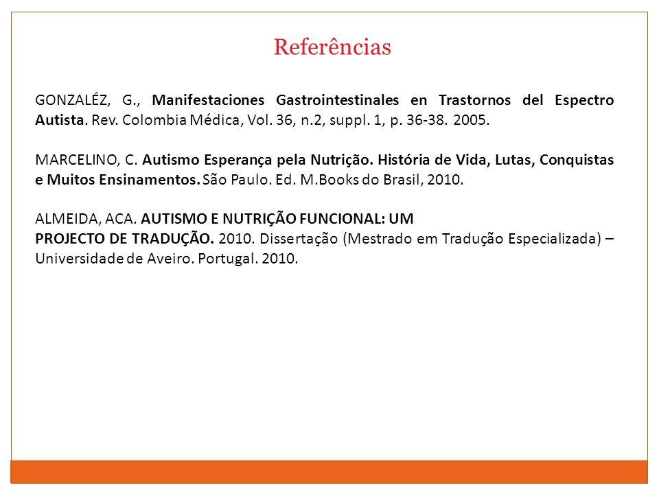 Referências GONZALÉZ, G., Manifestaciones Gastrointestinales en Trastornos del Espectro Autista. Rev. Colombia Médica, Vol. 36, n.2, suppl. 1, p. 36-3