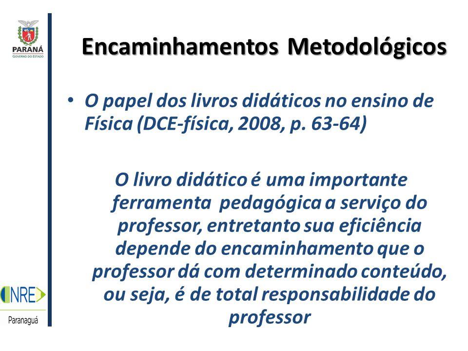 Encaminhamentos Metodológicos O papel dos livros didáticos no ensino de Física (DCE-física, 2008, p.