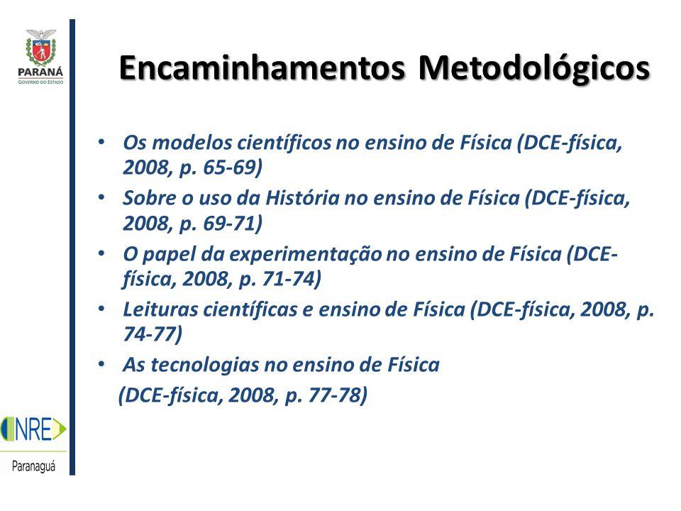 Encaminhamentos Metodológicos Os modelos científicos no ensino de Física (DCE-física, 2008, p.