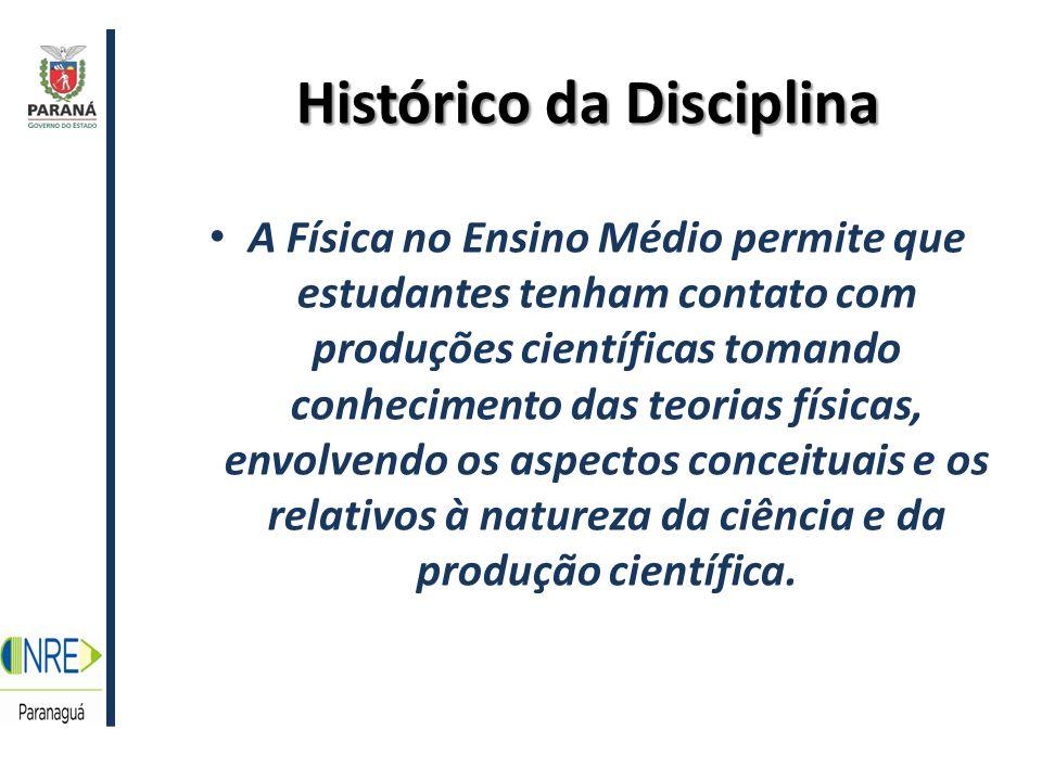 Histórico da Disciplina A Física no Ensino Médio permite que estudantes tenham contato com produções científicas tomando conhecimento das teorias físicas, envolvendo os aspectos conceituais e os relativos à natureza da ciência e da produção científica.