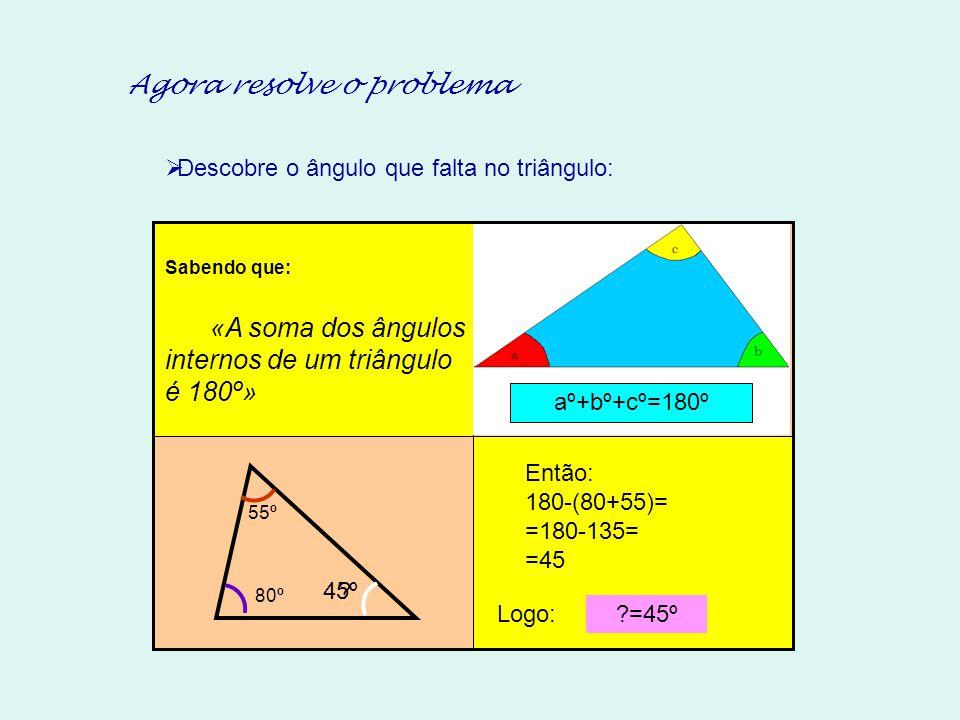 Sabendo que: «A soma dos ângulos internos de um triângulo é 180º» aº+bº+cº=180º DDescobre o ângulo que falta no triângulo: 55º 80º .
