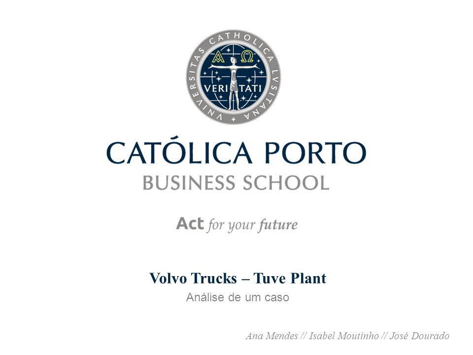 Volvo Trucks – Tuve Plant Análise de um caso Ana Mendes // Isabel Moutinho // José Dourado