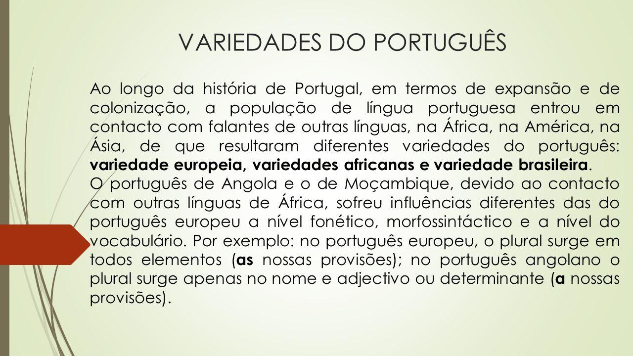 VARIEDADES DO PORTUGUÊS Ao longo da história de Portugal, em termos de expansão e de colonização, a população de língua portuguesa entrou em contacto