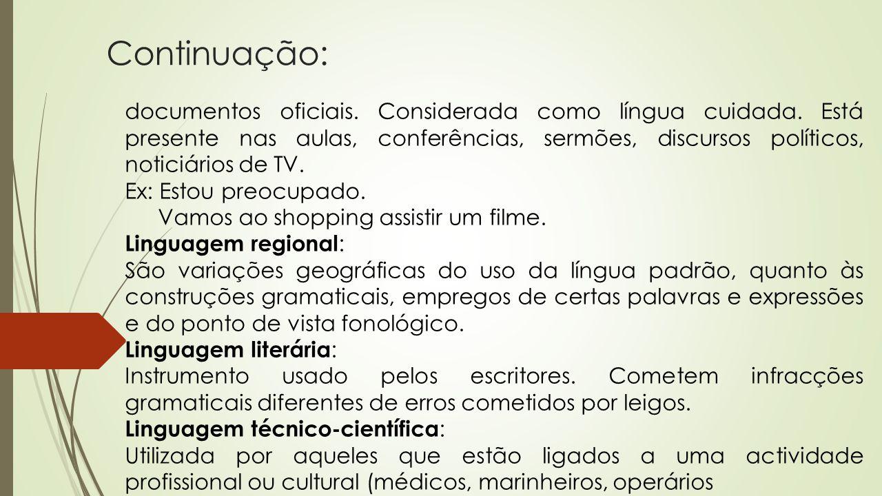 Continuação: documentos oficiais. Considerada como língua cuidada. Está presente nas aulas, conferências, sermões, discursos políticos, noticiários de