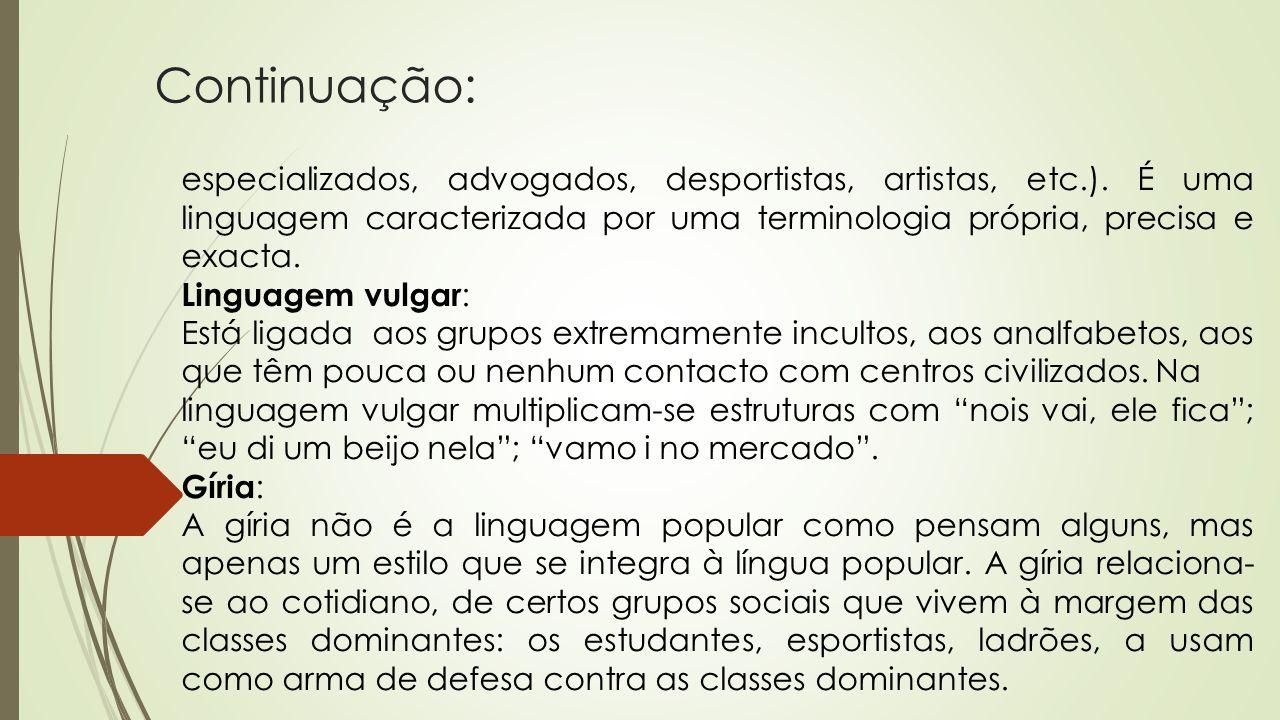 Continuação: especializados, advogados, desportistas, artistas, etc.). É uma linguagem caracterizada por uma terminologia própria, precisa e exacta. L