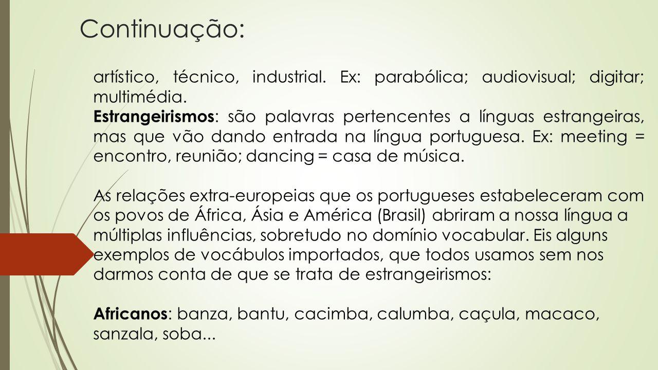 Continuação: artístico, técnico, industrial. Ex: parabólica; audiovisual; digitar; multimédia. Estrangeirismos : são palavras pertencentes a línguas e
