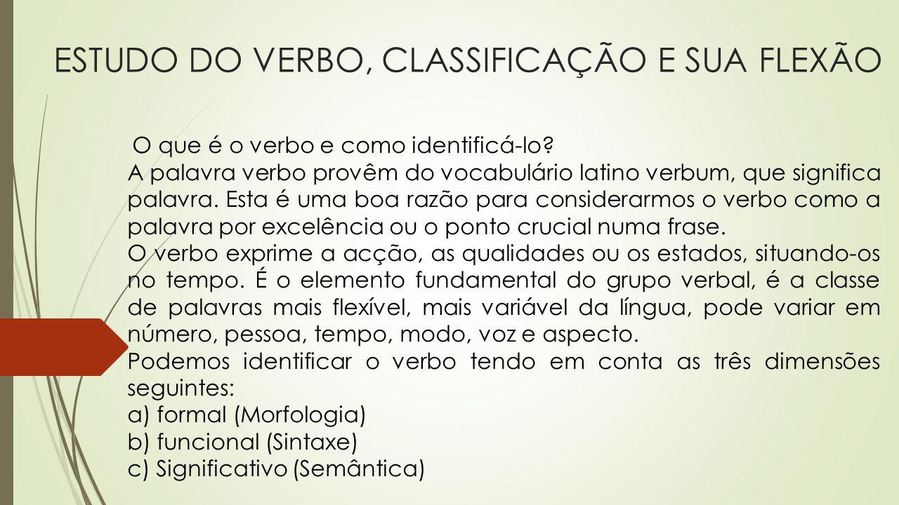 ESTUDO DO VERBO, CLASSIFICAÇÃO E SUA FLEXÃO O que é o verbo e como identificá-lo? A palavra verbo provêm do vocabulário latino verbum, que significa p