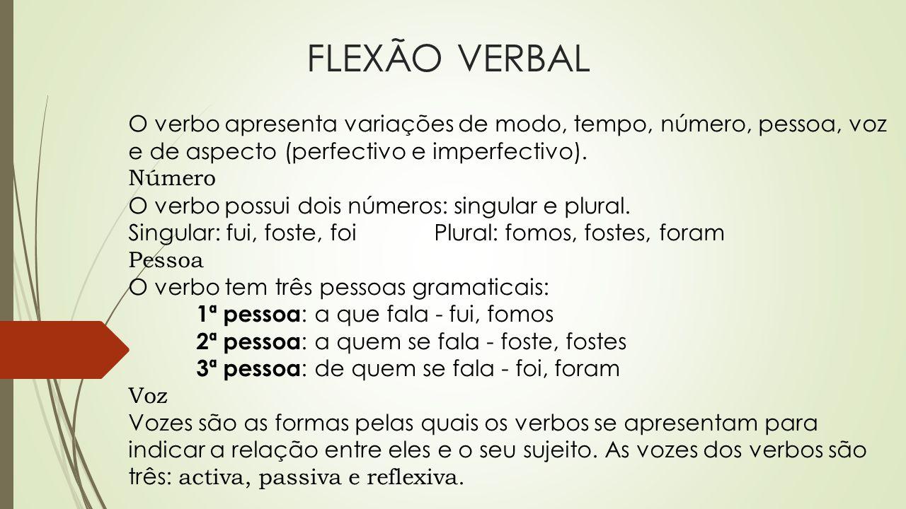 FLEXÃO VERBAL O verbo apresenta variações de modo, tempo, número, pessoa, voz e de aspecto (perfectivo e imperfectivo). Número O verbo possui dois núm