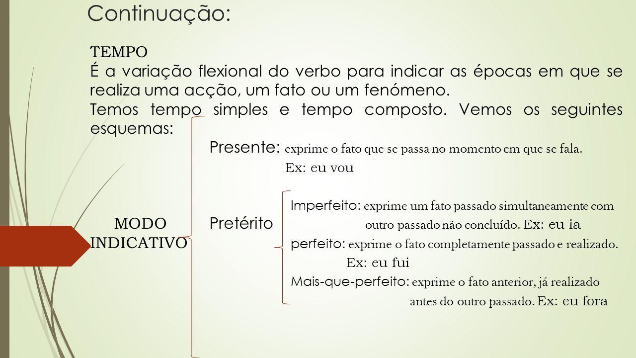 Continuação: TEMPO É a variação flexional do verbo para indicar as épocas em que se realiza uma acção, um fato ou um fenómeno. Temos tempo simples e t