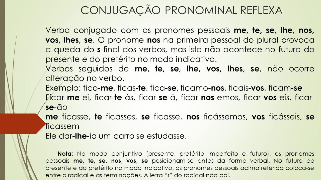 CONJUGAÇÃO PRONOMINAL REFLEXA Verbo conjugado com os pronomes pessoais me, te, se, lhe, nos, vos, lhes, se. O pronome nos na primeira pessoal do plura