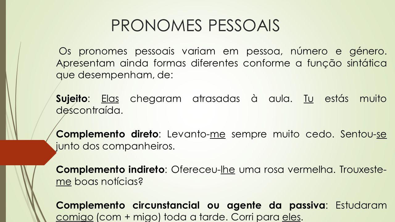 PRONOMES PESSOAIS Os pronomes pessoais variam em pessoa, número e género. Apresentam ainda formas diferentes conforme a função sintática que desempenh