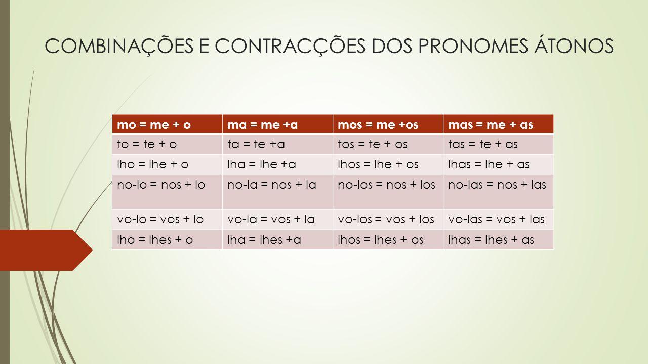 COMBINAÇÕES E CONTRACÇÕES DOS PRONOMES ÁTONOS mo = me + oma = me +amos = me +osmas = me + as to = te + ota = te +atos = te + ostas = te + as lho = lhe