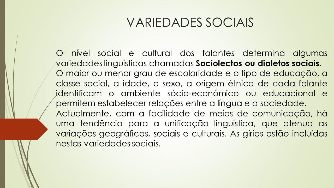 VARIEDADES SOCIAIS O nível social e cultural dos falantes determina algumas variedades linguísticas chamadas Sociolectos ou dialetos sociais. O maior
