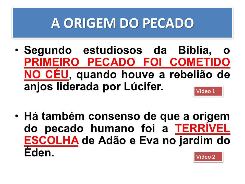 A ORIGEM DO PECADO Segundo estudiosos da Bíblia, o PRIMEIRO PECADO FOI COMETIDO NO CÉU, quando houve a rebelião de anjos liderada por Lúcifer. Há tamb