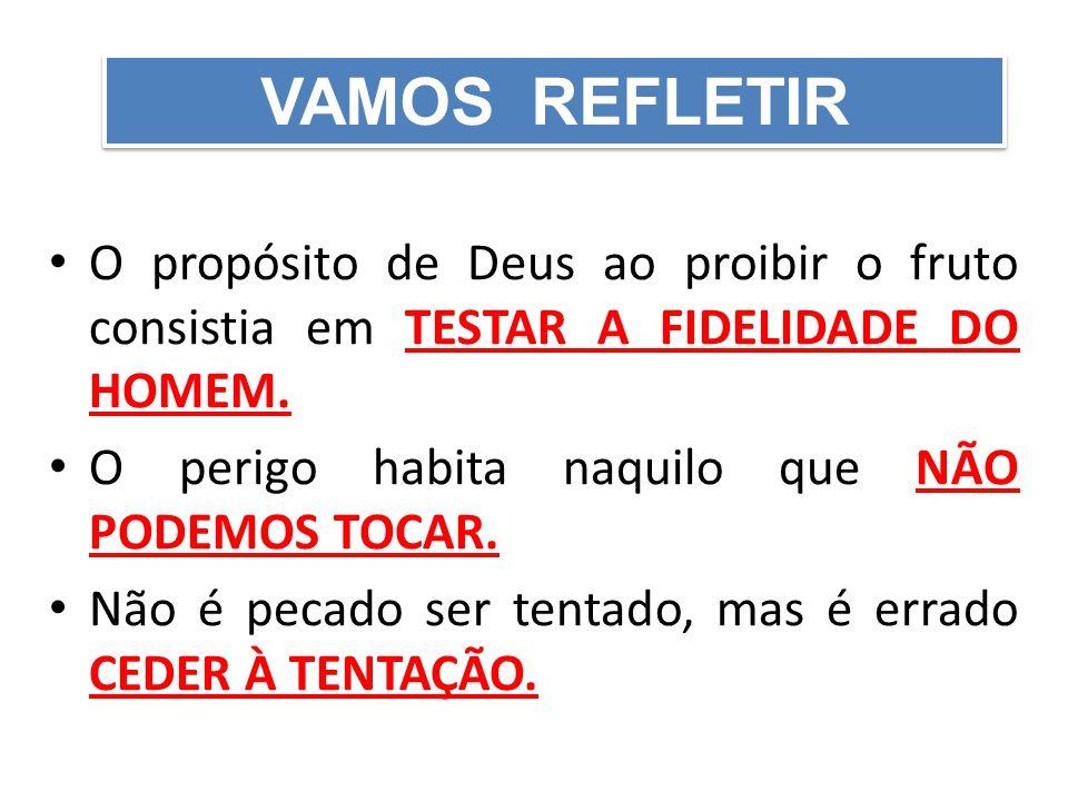O propósito de Deus ao proibir o fruto consistia em TESTAR A FIDELIDADE DO HOMEM.
