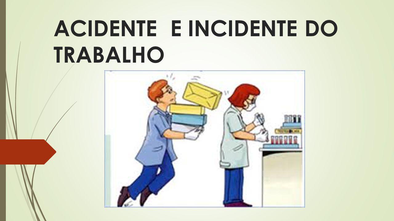 ACIDENTE E INCIDENTE DO TRABALHO