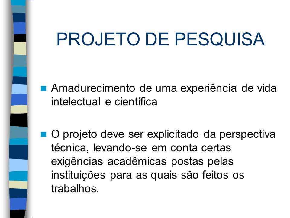 PROJETO DE PESQUISA Amadurecimento de uma experiência de vida intelectual e científica O projeto deve ser explicitado da perspectiva técnica, levando-