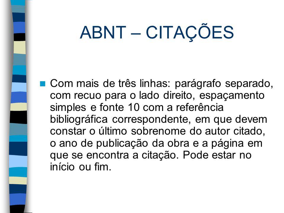 ABNT – CITAÇÕES Com mais de três linhas: parágrafo separado, com recuo para o lado direito, espaçamento simples e fonte 10 com a referência bibliográf