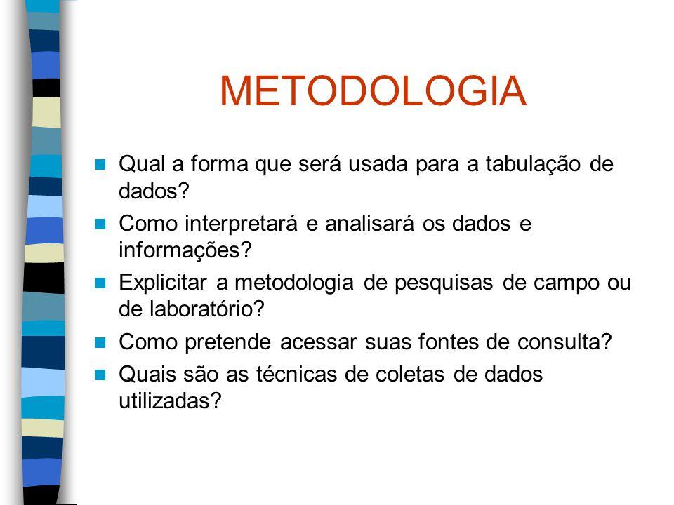 METODOLOGIA Qual a forma que será usada para a tabulação de dados? Como interpretará e analisará os dados e informações? Explicitar a metodologia de p