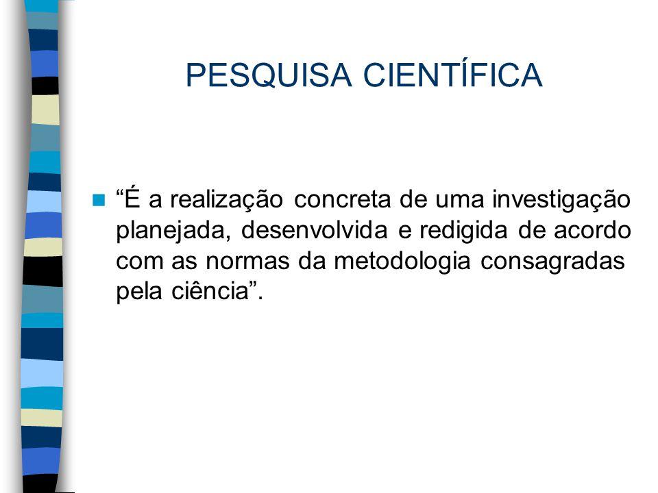 """PESQUISA CIENTÍFICA """"É a realização concreta de uma investigação planejada, desenvolvida e redigida de acordo com as normas da metodologia consagradas"""