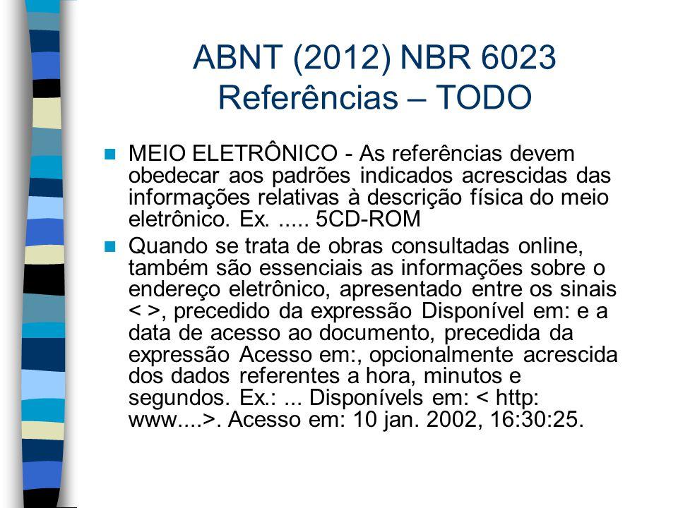 ABNT (2012) NBR 6023 Referências – TODO MEIO ELETRÔNICO - As referências devem obedecar aos padrões indicados acrescidas das informações relativas à d
