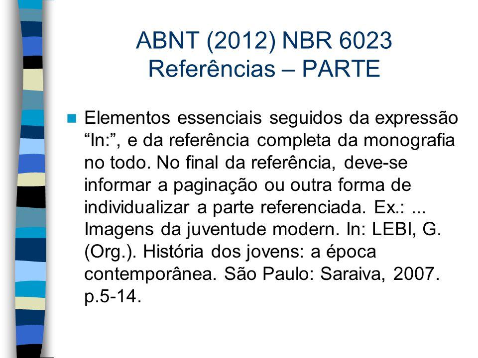 """ABNT (2012) NBR 6023 Referências – PARTE Elementos essenciais seguidos da expressão """"In:"""", e da referência completa da monografia no todo. No final da"""