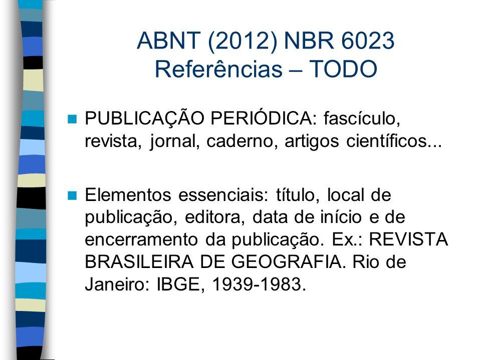 ABNT (2012) NBR 6023 Referências – TODO PUBLICAÇÃO PERIÓDICA: fascículo, revista, jornal, caderno, artigos científicos... Elementos essenciais: título