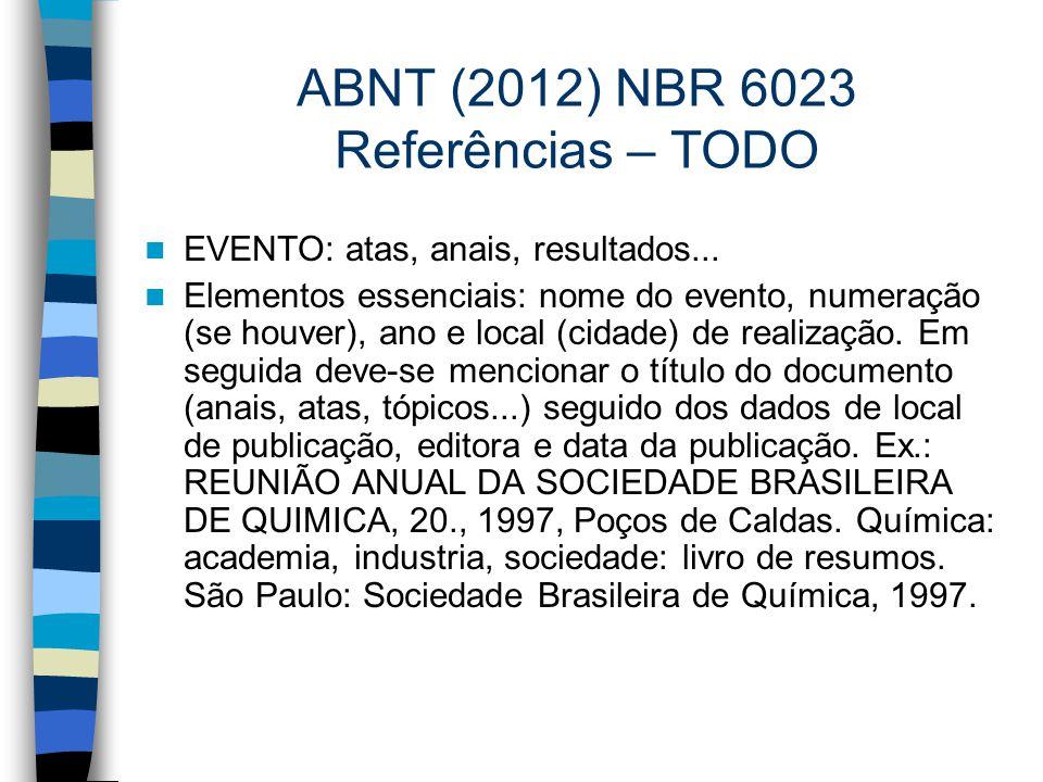 ABNT (2012) NBR 6023 Referências – TODO EVENTO: atas, anais, resultados... Elementos essenciais: nome do evento, numeração (se houver), ano e local (c