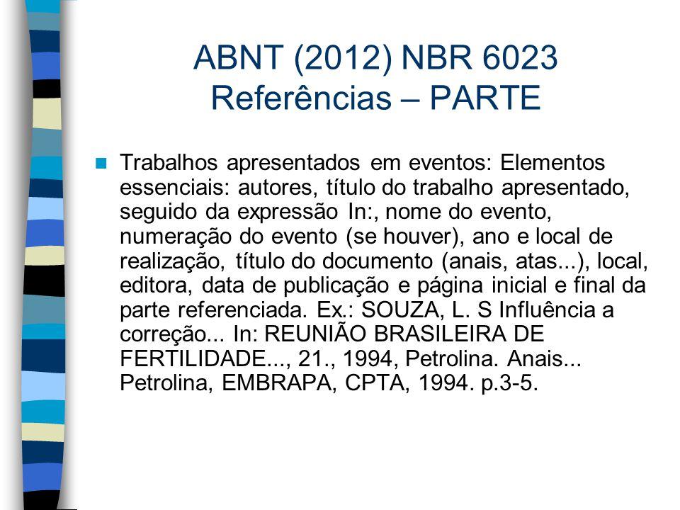 ABNT (2012) NBR 6023 Referências – PARTE Trabalhos apresentados em eventos: Elementos essenciais: autores, título do trabalho apresentado, seguido da