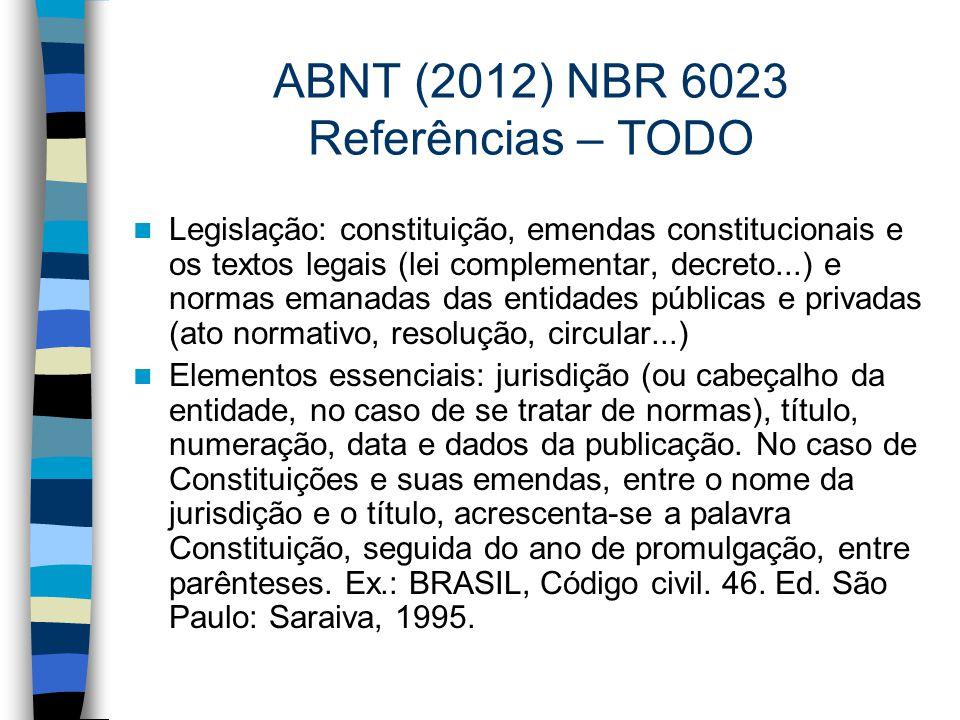 ABNT (2012) NBR 6023 Referências – TODO Legislação: constituição, emendas constitucionais e os textos legais (lei complementar, decreto...) e normas e