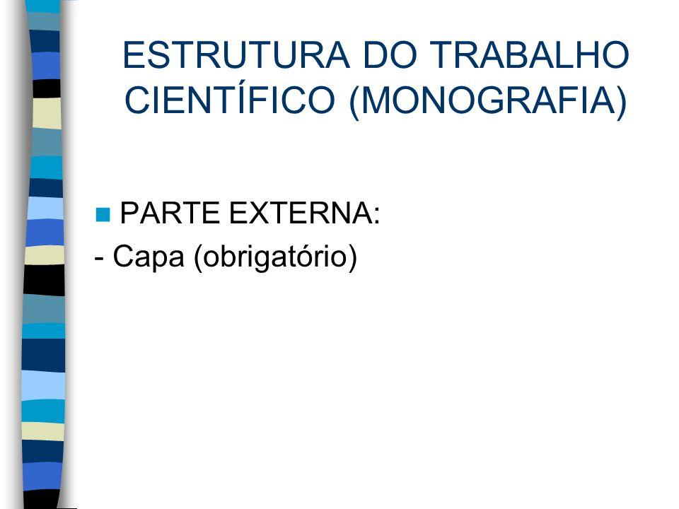 ESTRUTURA DO TRABALHO CIENTÍFICO (MONOGRAFIA) PARTE EXTERNA: - Capa (obrigatório)