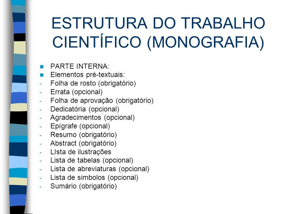 ESTRUTURA DO TRABALHO CIENTÍFICO (MONOGRAFIA) PARTE INTERNA: Elementos pré-textuais: - Folha de rosto (obrigatório) - Errata (opcional) - Folha de apr