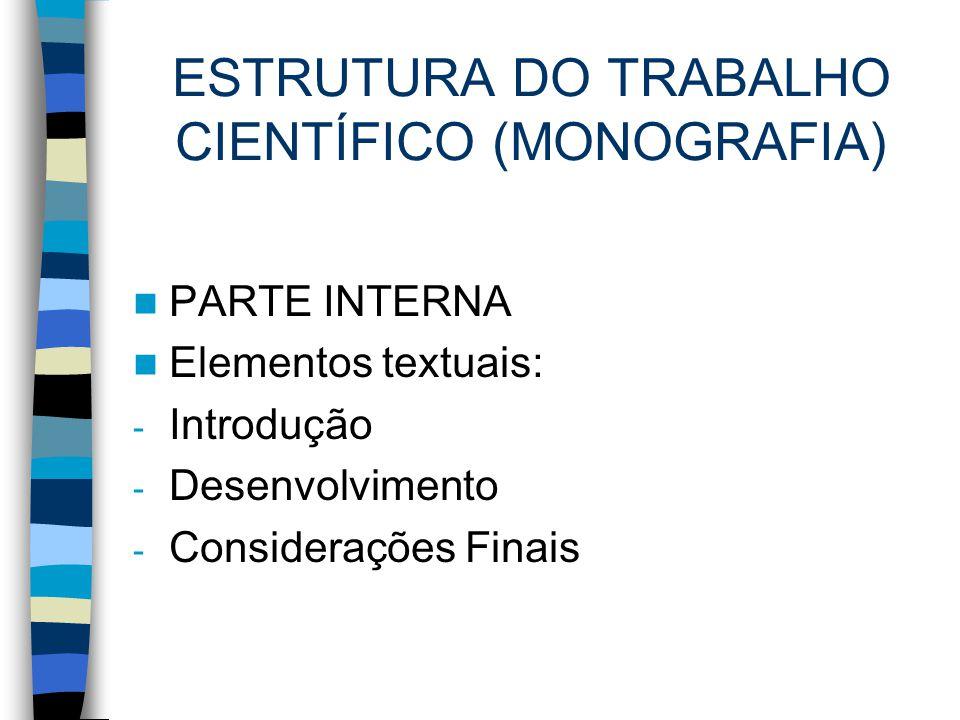 ESTRUTURA DO TRABALHO CIENTÍFICO (MONOGRAFIA) PARTE INTERNA Elementos textuais: - Introdução - Desenvolvimento - Considerações Finais