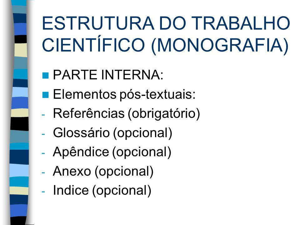 ESTRUTURA DO TRABALHO CIENTÍFICO (MONOGRAFIA) PARTE INTERNA: Elementos pós-textuais: - Referências (obrigatório) - Glossário (opcional) - Apêndice (op