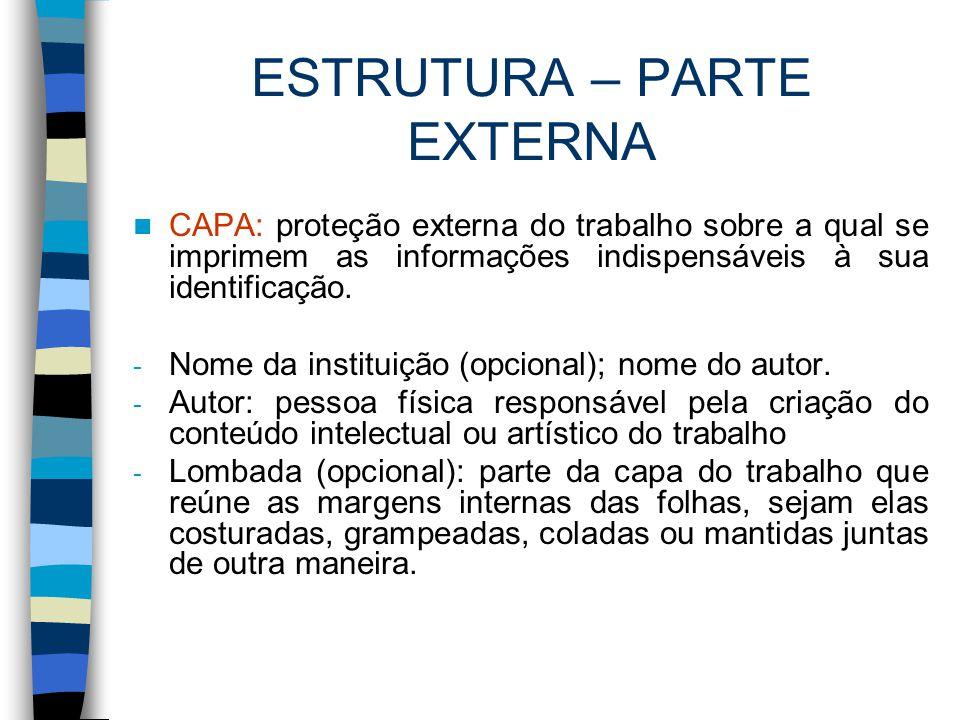 ESTRUTURA – PARTE EXTERNA CAPA: proteção externa do trabalho sobre a qual se imprimem as informações indispensáveis à sua identificação. - Nome da ins