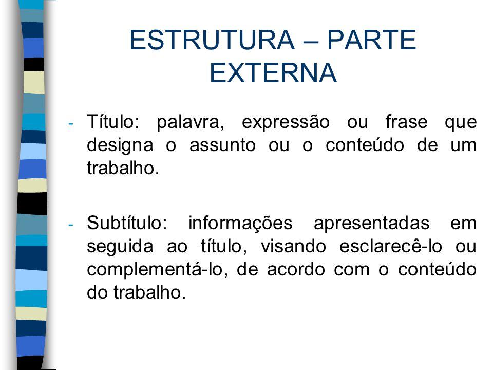 ESTRUTURA – PARTE EXTERNA - Título: palavra, expressão ou frase que designa o assunto ou o conteúdo de um trabalho. - Subtítulo: informações apresenta