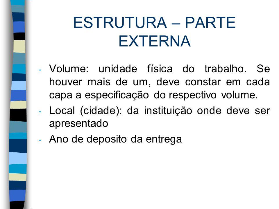 ESTRUTURA – PARTE EXTERNA - Volume: unidade física do trabalho. Se houver mais de um, deve constar em cada capa a especificação do respectivo volume.