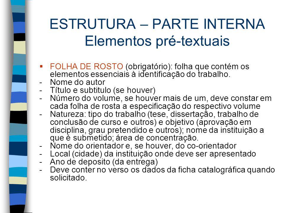 ESTRUTURA – PARTE INTERNA Elementos pré-textuais  FOLHA DE ROSTO (obrigatório): folha que contém os elementos essenciais à identificação do trabalho.